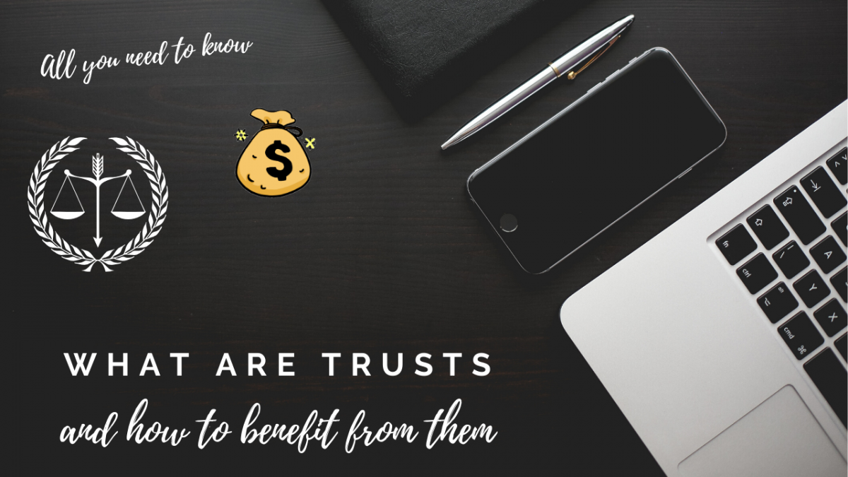 What are trusts and how to benefit from using them