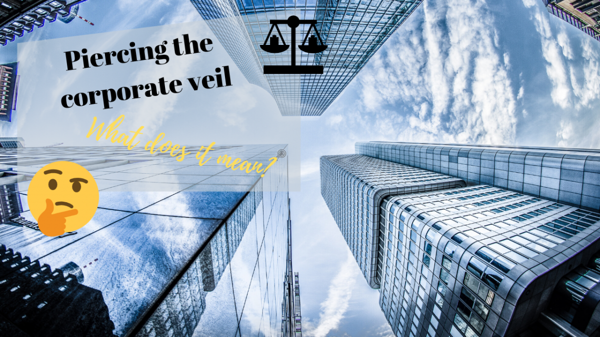 What is the corporate veil and what does it mean to pierce it